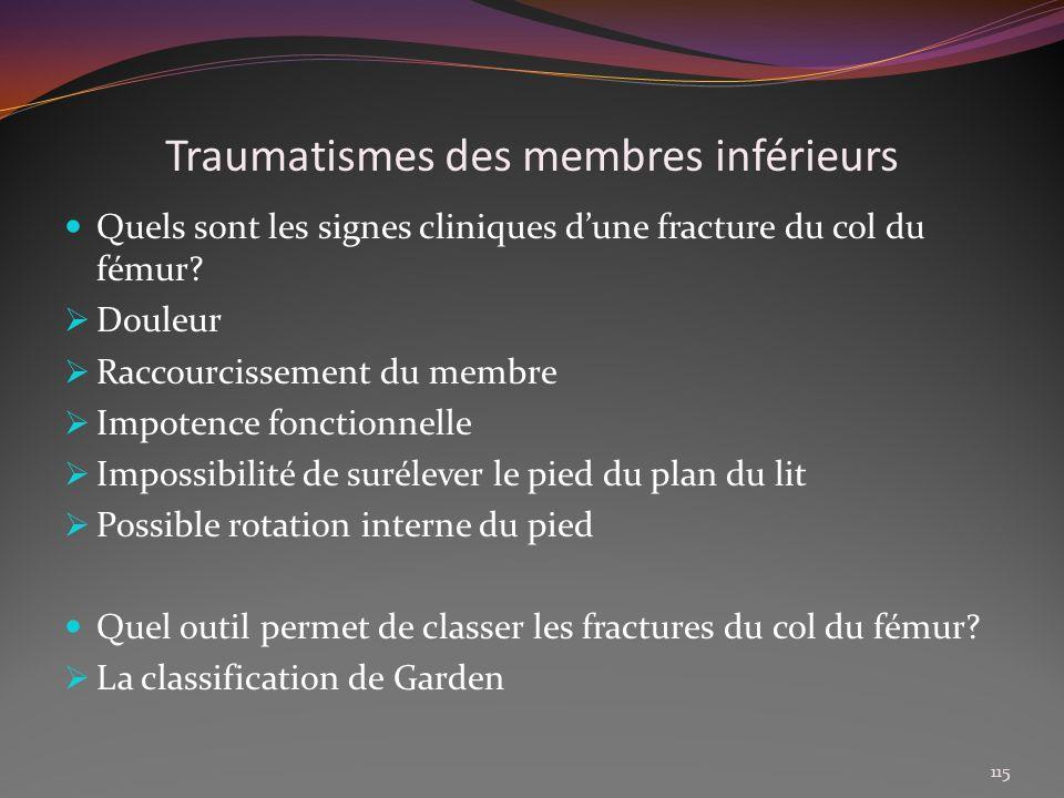 Traumatismes des membres inférieurs Quels sont les signes cliniques dune fracture du col du fémur? Douleur Raccourcissement du membre Impotence foncti