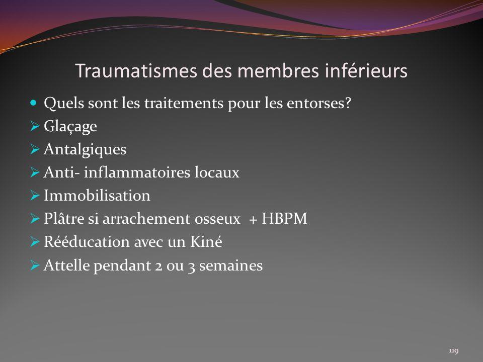 Traumatismes des membres inférieurs Quels sont les traitements pour les entorses? Glaçage Antalgiques Anti- inflammatoires locaux Immobilisation Plâtr