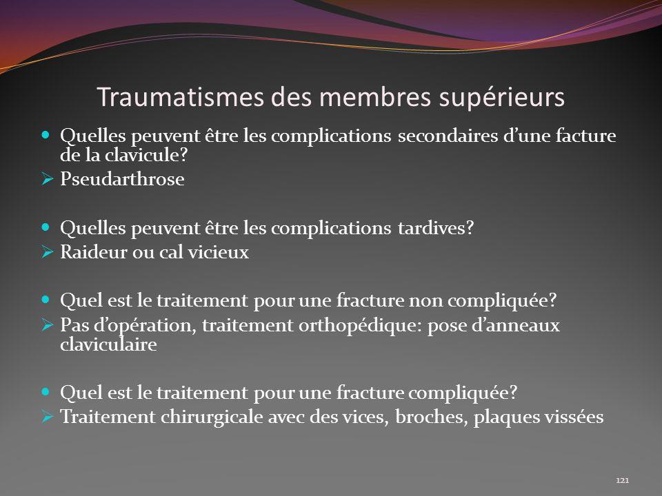 Traumatismes des membres supérieurs Quelles peuvent être les complications secondaires dune facture de la clavicule? Pseudarthrose Quelles peuvent êtr
