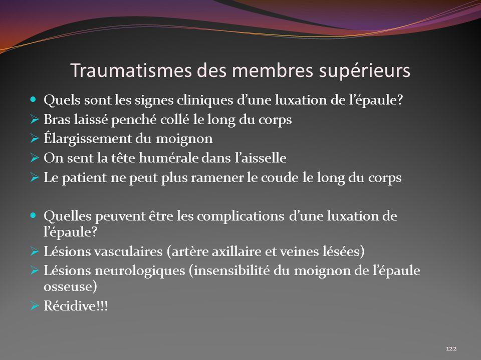 Traumatismes des membres supérieurs Quels sont les signes cliniques dune luxation de lépaule? Bras laissé penché collé le long du corps Élargissement