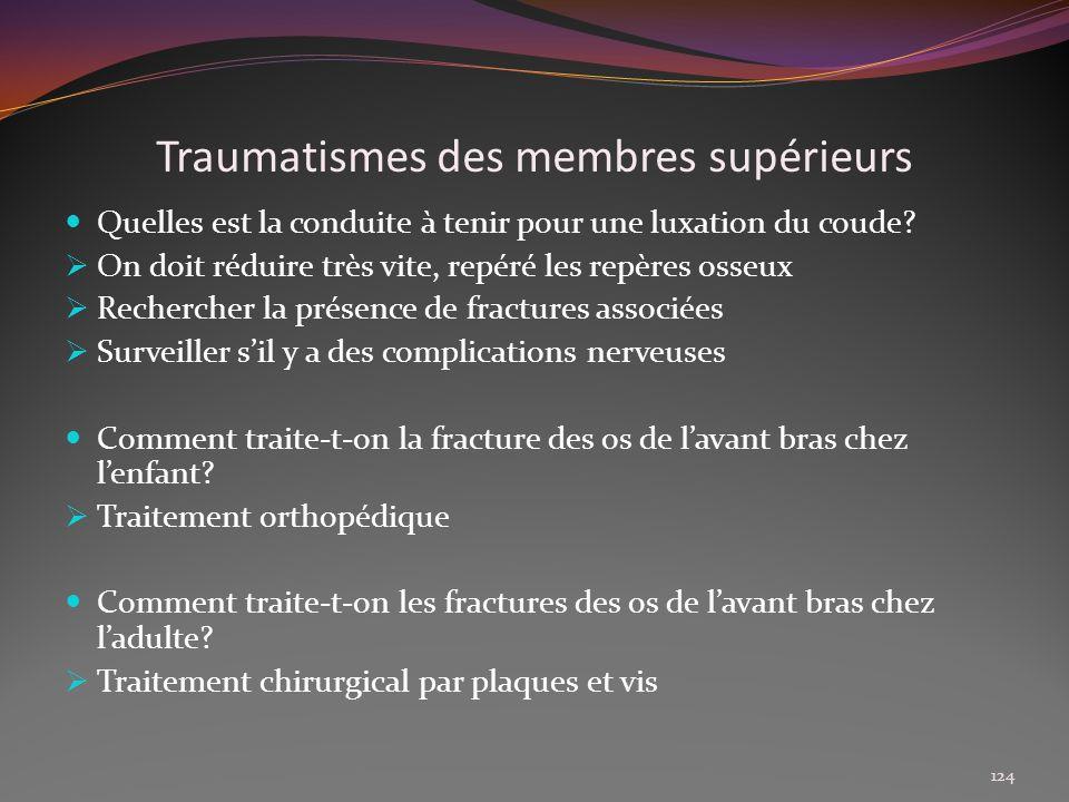 Traumatismes des membres supérieurs Quelles est la conduite à tenir pour une luxation du coude? On doit réduire très vite, repéré les repères osseux R