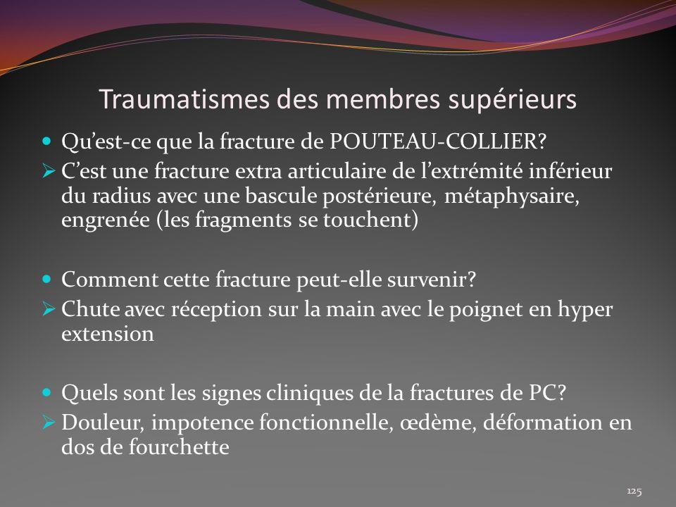 Traumatismes des membres supérieurs Quest-ce que la fracture de POUTEAU-COLLIER? Cest une fracture extra articulaire de lextrémité inférieur du radius