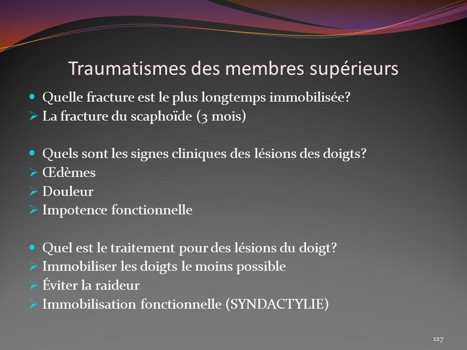 Traumatismes des membres supérieurs Quelle fracture est le plus longtemps immobilisée? La fracture du scaphoïde (3 mois) Quels sont les signes cliniqu