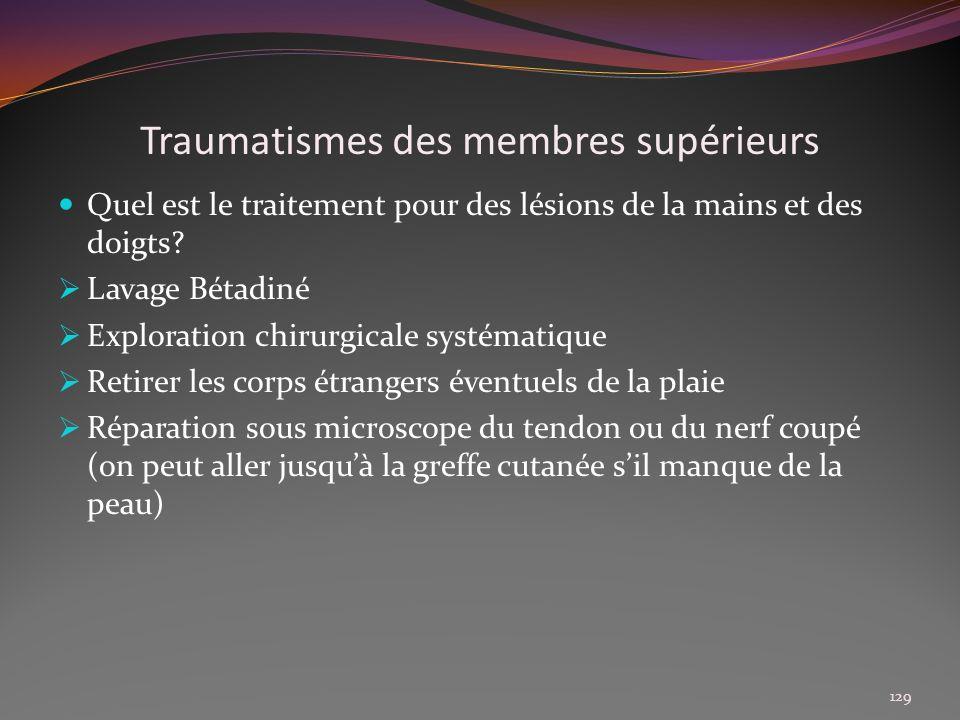 Traumatismes des membres supérieurs Quel est le traitement pour des lésions de la mains et des doigts? Lavage Bétadiné Exploration chirurgicale systém
