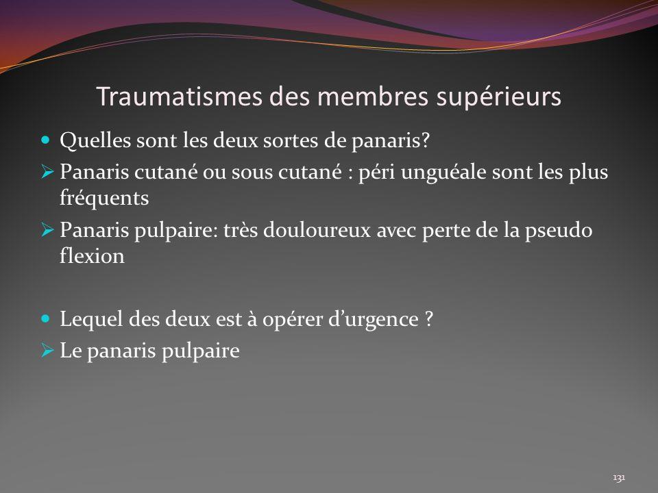 Traumatismes des membres supérieurs Quelles sont les deux sortes de panaris? Panaris cutané ou sous cutané : péri unguéale sont les plus fréquents Pan