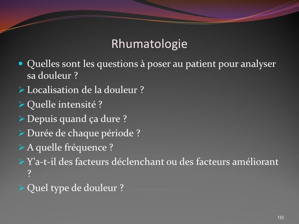 Rhumatologie Quelles sont les questions à poser au patient pour analyser sa douleur ? Localisation de la douleur ? Quelle intensité ? Depuis quand ça