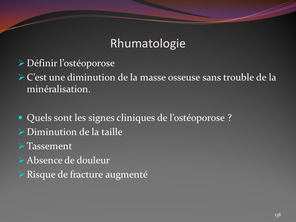 Rhumatologie Définir lostéoporose Cest une diminution de la masse osseuse sans trouble de la minéralisation. Quels sont les signes cliniques de lostéo