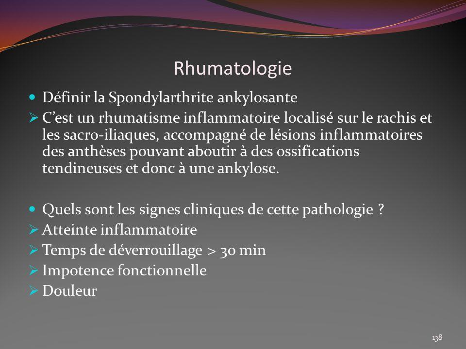 Rhumatologie Définir la Spondylarthrite ankylosante Cest un rhumatisme inflammatoire localisé sur le rachis et les sacro-iliaques, accompagné de lésio