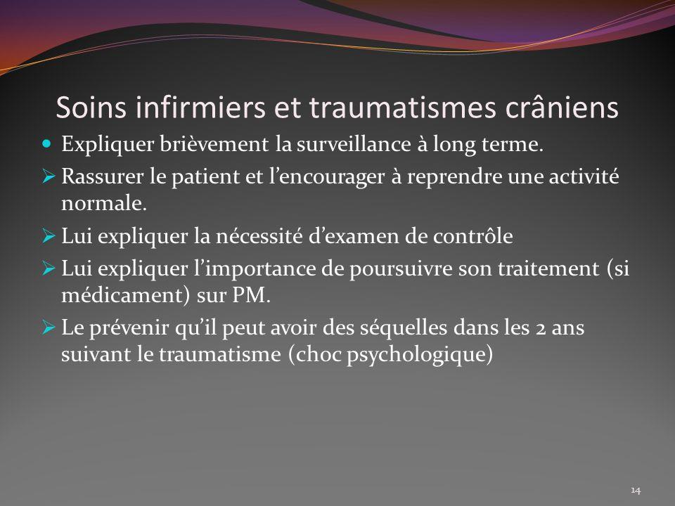Soins infirmiers et traumatismes crâniens Expliquer brièvement la surveillance à long terme. Rassurer le patient et lencourager à reprendre une activi