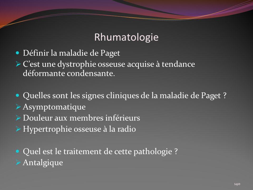Rhumatologie Définir la maladie de Paget Cest une dystrophie osseuse acquise à tendance déformante condensante. Quelles sont les signes cliniques de l