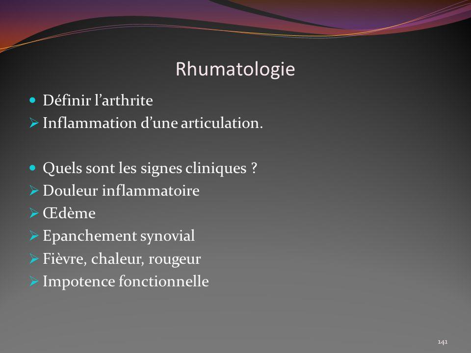 Rhumatologie Définir larthrite Inflammation dune articulation. Quels sont les signes cliniques ? Douleur inflammatoire Œdème Epanchement synovial Fièv