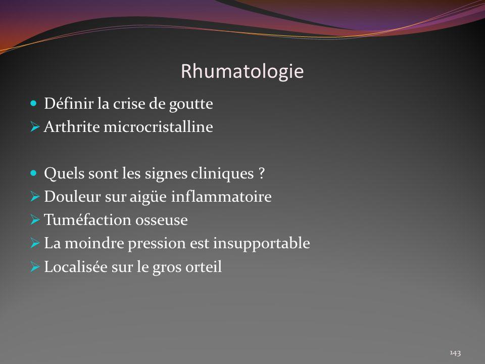 Rhumatologie Définir la crise de goutte Arthrite microcristalline Quels sont les signes cliniques ? Douleur sur aigüe inflammatoire Tuméfaction osseus