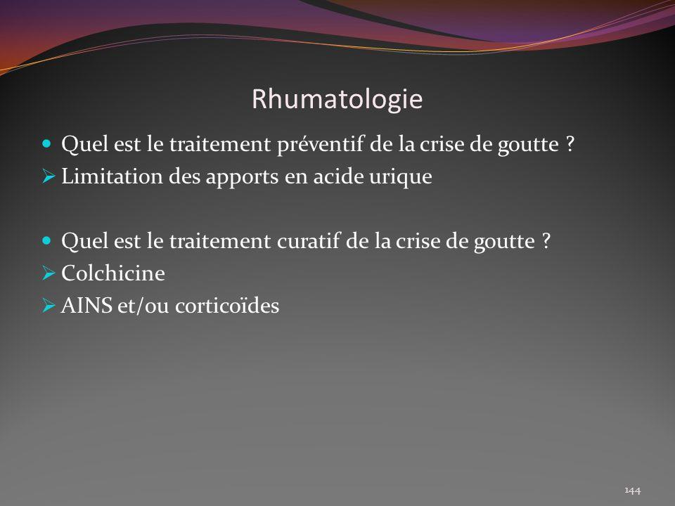 Rhumatologie Quel est le traitement préventif de la crise de goutte ? Limitation des apports en acide urique Quel est le traitement curatif de la cris
