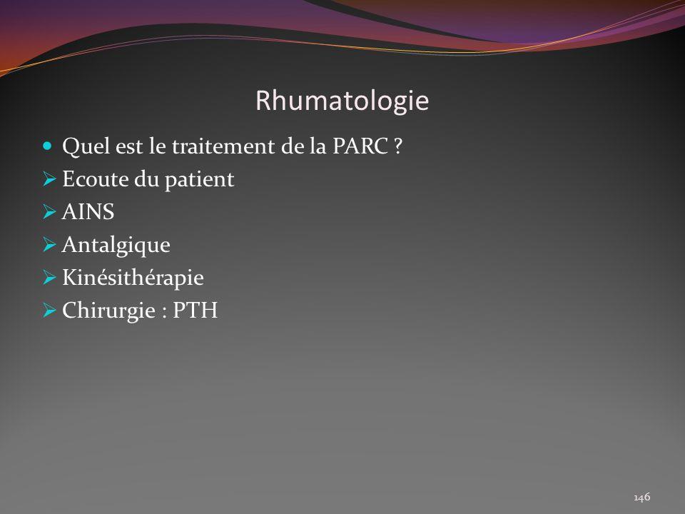 Rhumatologie Quel est le traitement de la PARC ? Ecoute du patient AINS Antalgique Kinésithérapie Chirurgie : PTH 146