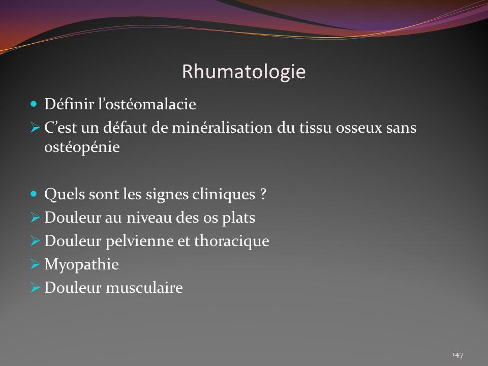Rhumatologie Définir lostéomalacie Cest un défaut de minéralisation du tissu osseux sans ostéopénie Quels sont les signes cliniques ? Douleur au nivea