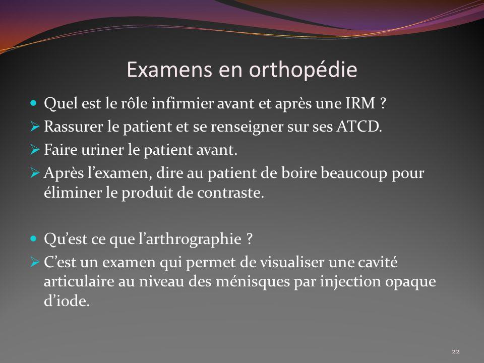 Examens en orthopédie Quel est le rôle infirmier avant et après une IRM ? Rassurer le patient et se renseigner sur ses ATCD. Faire uriner le patient a