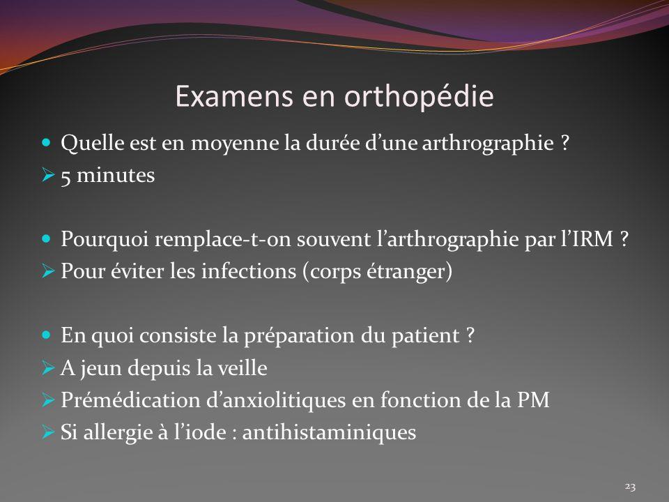 Examens en orthopédie Quelle est en moyenne la durée dune arthrographie ? 5 minutes Pourquoi remplace-t-on souvent larthrographie par lIRM ? Pour évit