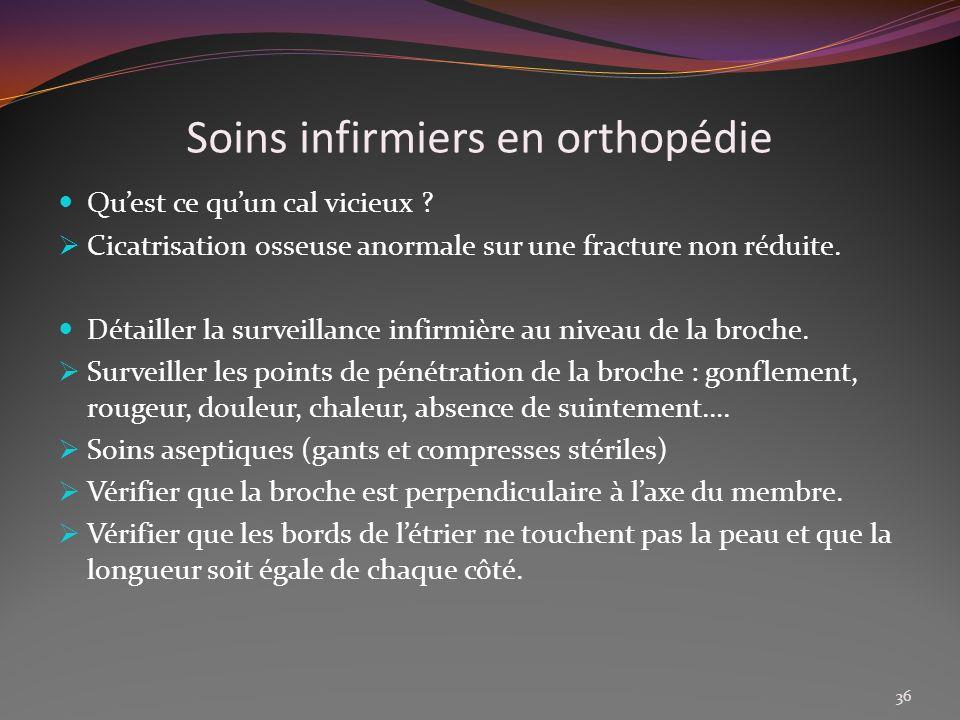 Soins infirmiers en orthopédie Quest ce quun cal vicieux ? Cicatrisation osseuse anormale sur une fracture non réduite. Détailler la surveillance infi