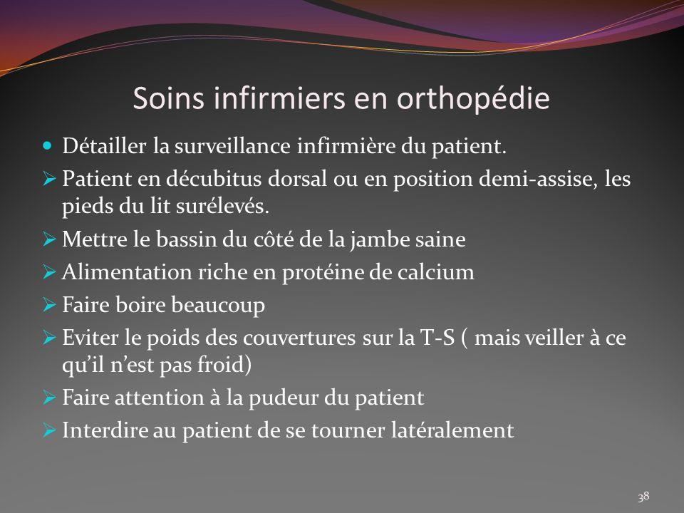 Soins infirmiers en orthopédie Détailler la surveillance infirmière du patient. Patient en décubitus dorsal ou en position demi-assise, les pieds du l