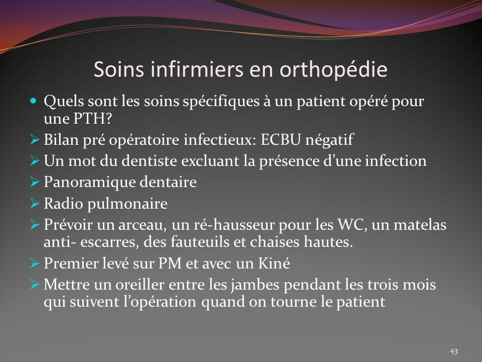 Soins infirmiers en orthopédie Quels sont les soins spécifiques à un patient opéré pour une PTH? Bilan pré opératoire infectieux: ECBU négatif Un mot