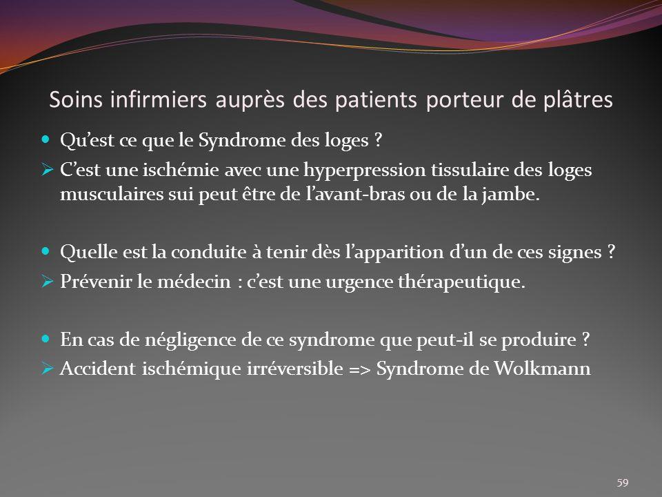 Soins infirmiers auprès des patients porteur de plâtres Quest ce que le Syndrome des loges ? Cest une ischémie avec une hyperpression tissulaire des l