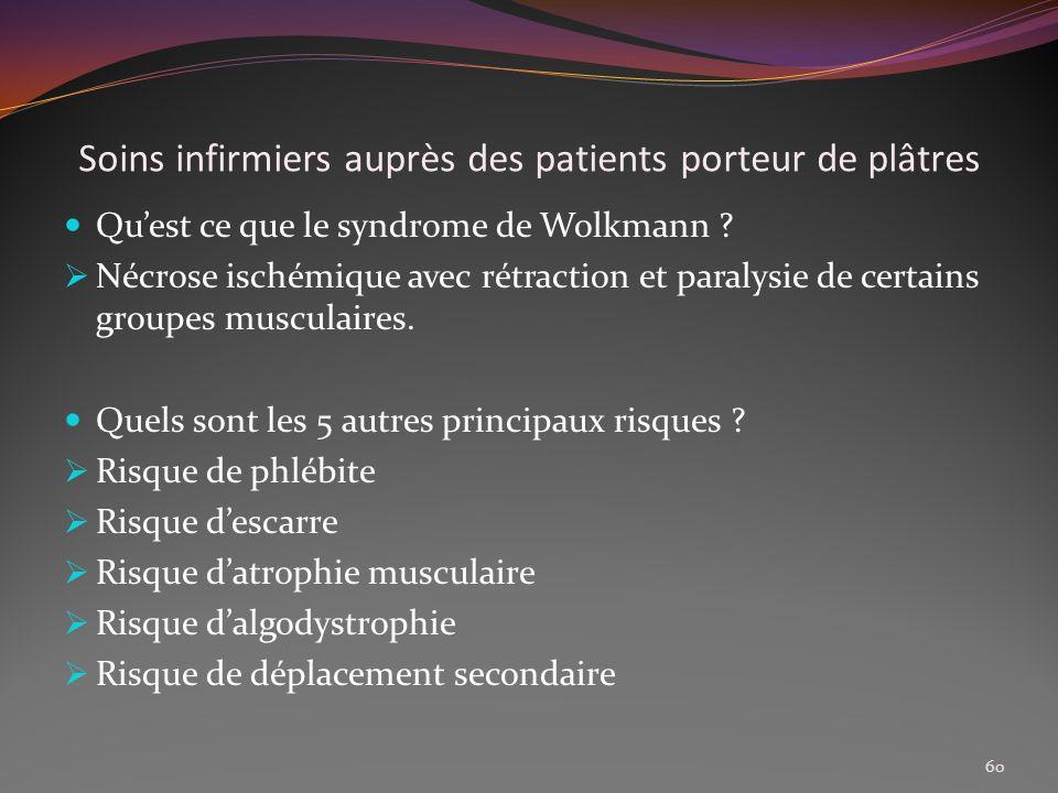 Soins infirmiers auprès des patients porteur de plâtres Quest ce que le syndrome de Wolkmann ? Nécrose ischémique avec rétraction et paralysie de cert