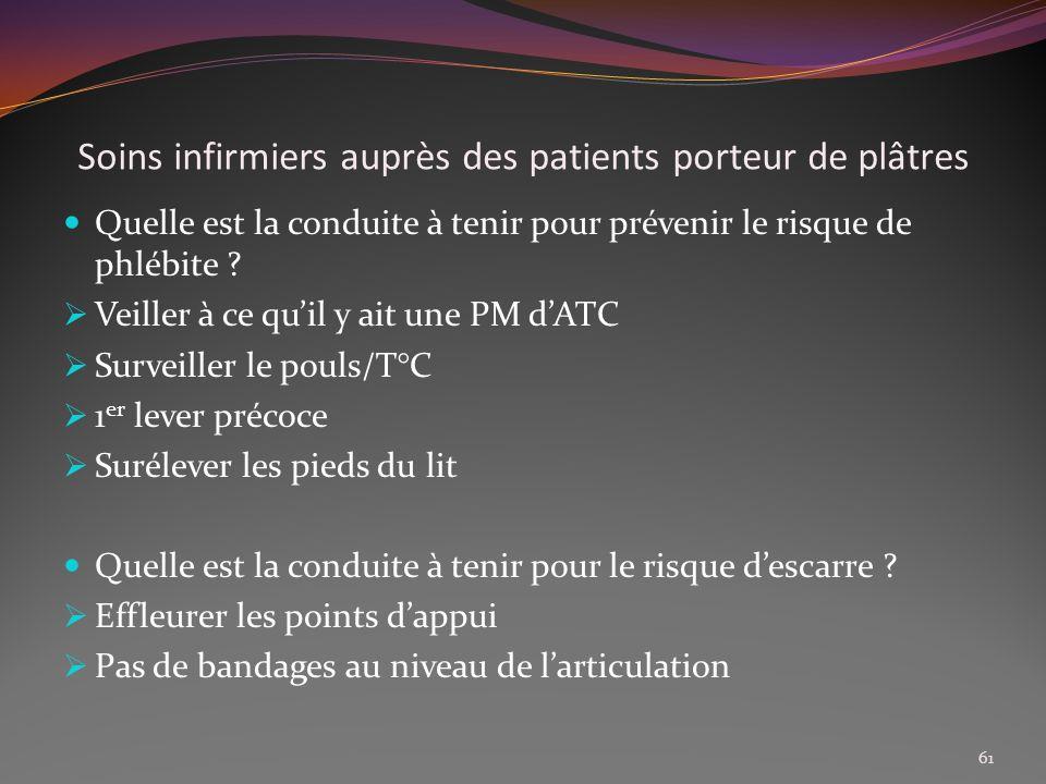 Soins infirmiers auprès des patients porteur de plâtres Quelle est la conduite à tenir pour prévenir le risque de phlébite ? Veiller à ce quil y ait u
