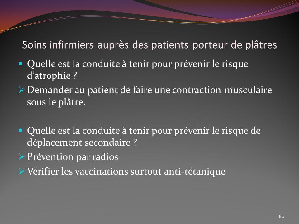 Soins infirmiers auprès des patients porteur de plâtres Quelle est la conduite à tenir pour prévenir le risque datrophie ? Demander au patient de fair