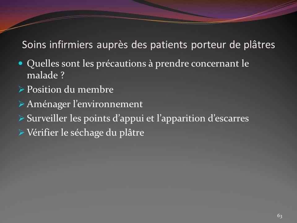 Soins infirmiers auprès des patients porteur de plâtres Quelles sont les précautions à prendre concernant le malade ? Position du membre Aménager lenv