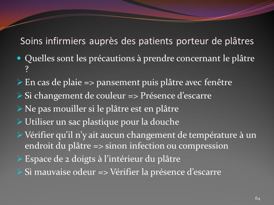Soins infirmiers auprès des patients porteur de plâtres Quelles sont les précautions à prendre concernant le plâtre ? En cas de plaie => pansement pui