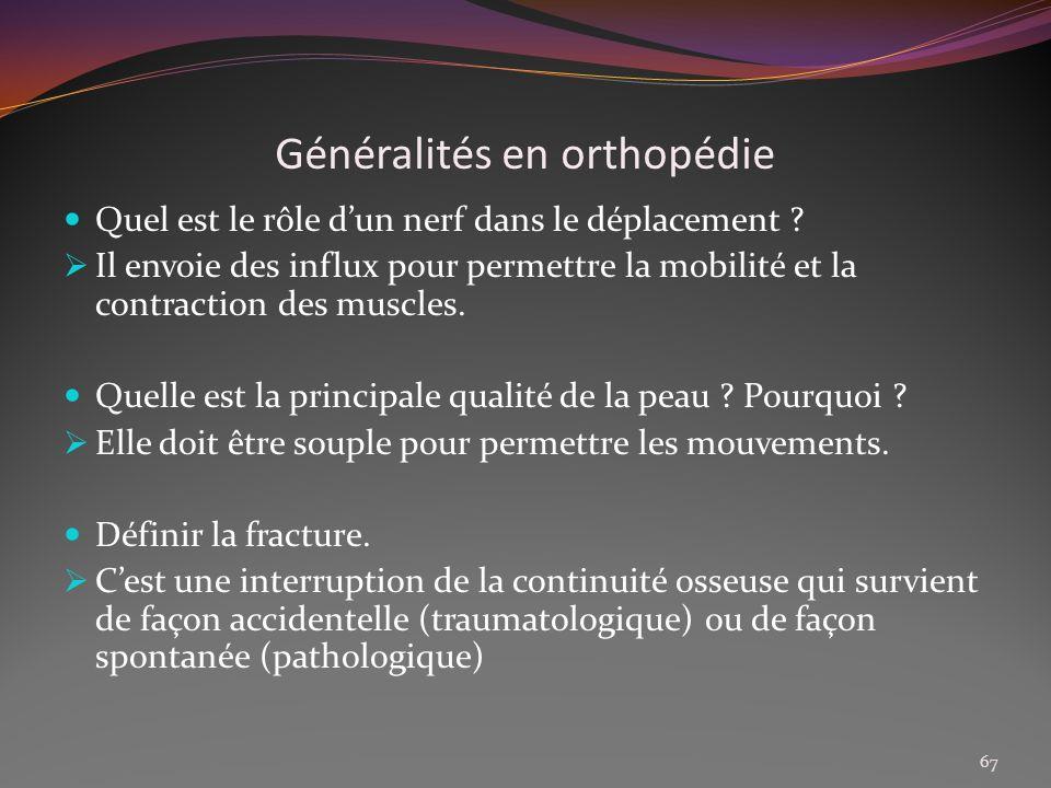 Généralités en orthopédie Quel est le rôle dun nerf dans le déplacement ? Il envoie des influx pour permettre la mobilité et la contraction des muscle