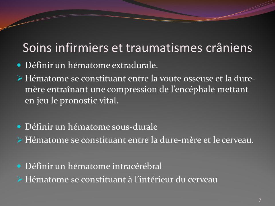 Soins infirmiers et traumatismes crâniens Définir un hématome extradurale. Hématome se constituant entre la voute osseuse et la dure- mère entraînant