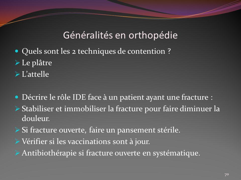 Généralités en orthopédie Quels sont les 2 techniques de contention ? Le plâtre Lattelle Décrire le rôle IDE face à un patient ayant une fracture : St