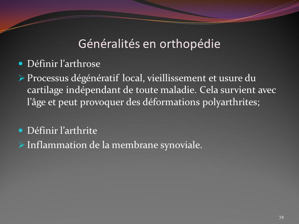 Généralités en orthopédie Définir larthrose Processus dégénératif local, vieillissement et usure du cartilage indépendant de toute maladie. Cela survi
