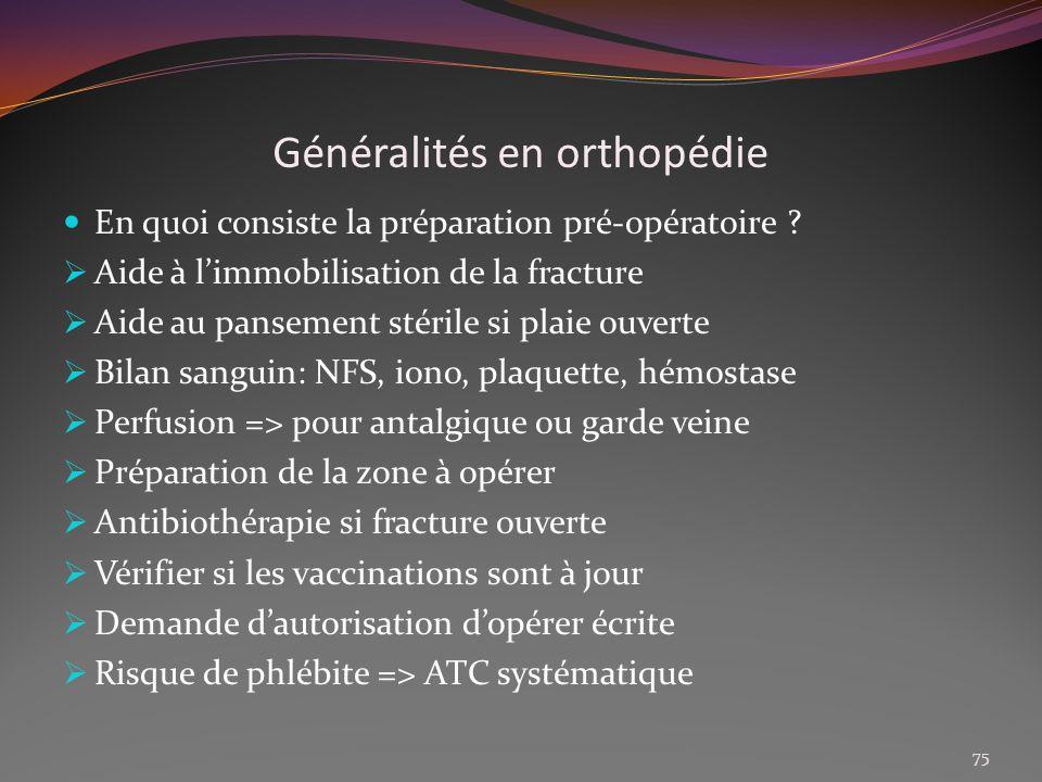 Généralités en orthopédie En quoi consiste la préparation pré-opératoire ? Aide à limmobilisation de la fracture Aide au pansement stérile si plaie ou