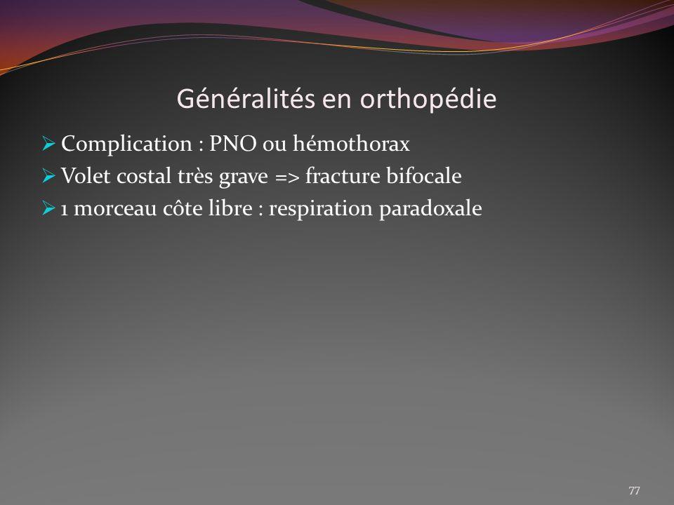 Généralités en orthopédie Complication : PNO ou hémothorax Volet costal très grave => fracture bifocale 1 morceau côte libre : respiration paradoxale