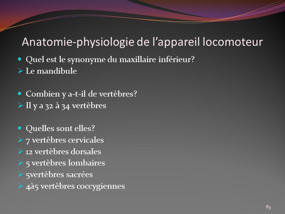Anatomie-physiologie de lappareil locomoteur Quel est le synonyme du maxillaire inférieur? Le mandibule Combien y a-t-il de vertèbres? Il y a 32 à 34