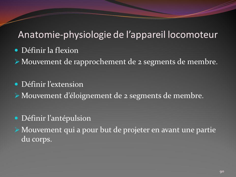 Anatomie-physiologie de lappareil locomoteur Définir la flexion Mouvement de rapprochement de 2 segments de membre. Définir lextension Mouvement déloi