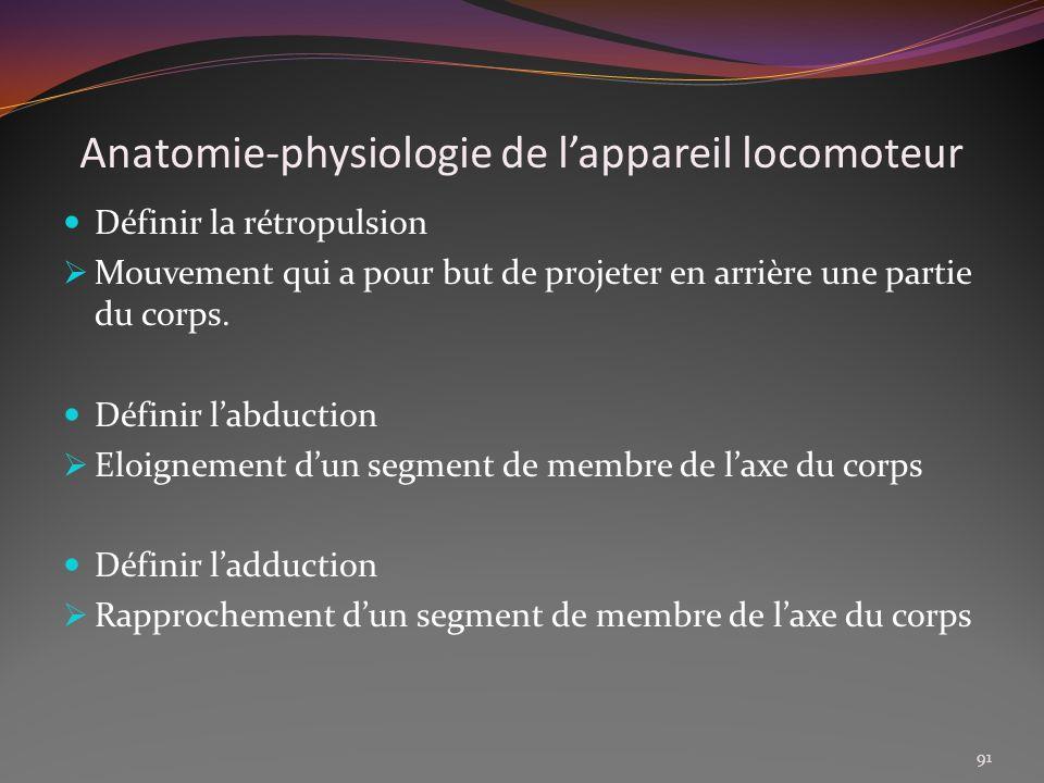 Anatomie-physiologie de lappareil locomoteur Définir la rétropulsion Mouvement qui a pour but de projeter en arrière une partie du corps. Définir labd
