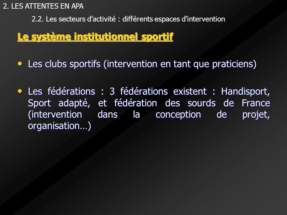 Le système institutionnel sportif Les clubs sportifs (intervention en tant que praticiens) Les clubs sportifs (intervention en tant que praticiens) Le
