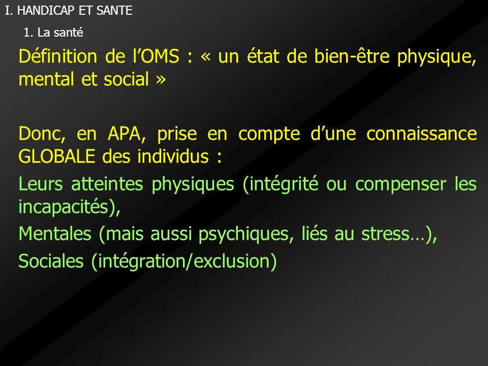 Définition de lOMS : « un état de bien-être physique, mental et social » Donc, en APA, prise en compte dune connaissance GLOBALE des individus : Leurs