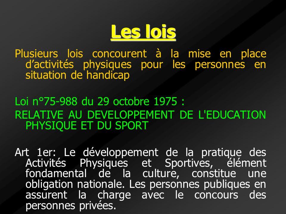 Les lois Plusieurs lois concourent à la mise en place dactivités physiques pour les personnes en situation de handicap Loi n°75-988 du 29 octobre 1975
