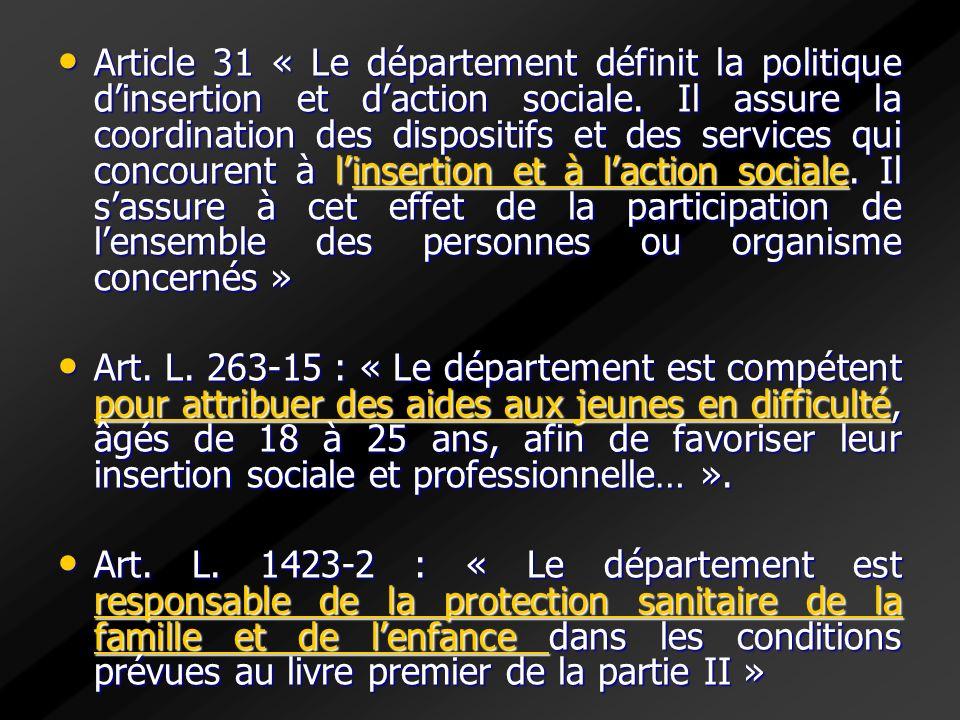 Article 31 « Le département définit la politique dinsertion et daction sociale. Il assure la coordination des dispositifs et des services qui concoure