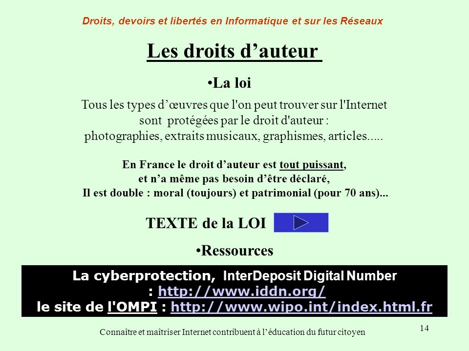 14 Droits, devoirs et libertés en Informatique et sur les Réseaux Connaître et maîtriser Internet contribuent à léducation du futur citoyen Tous les t