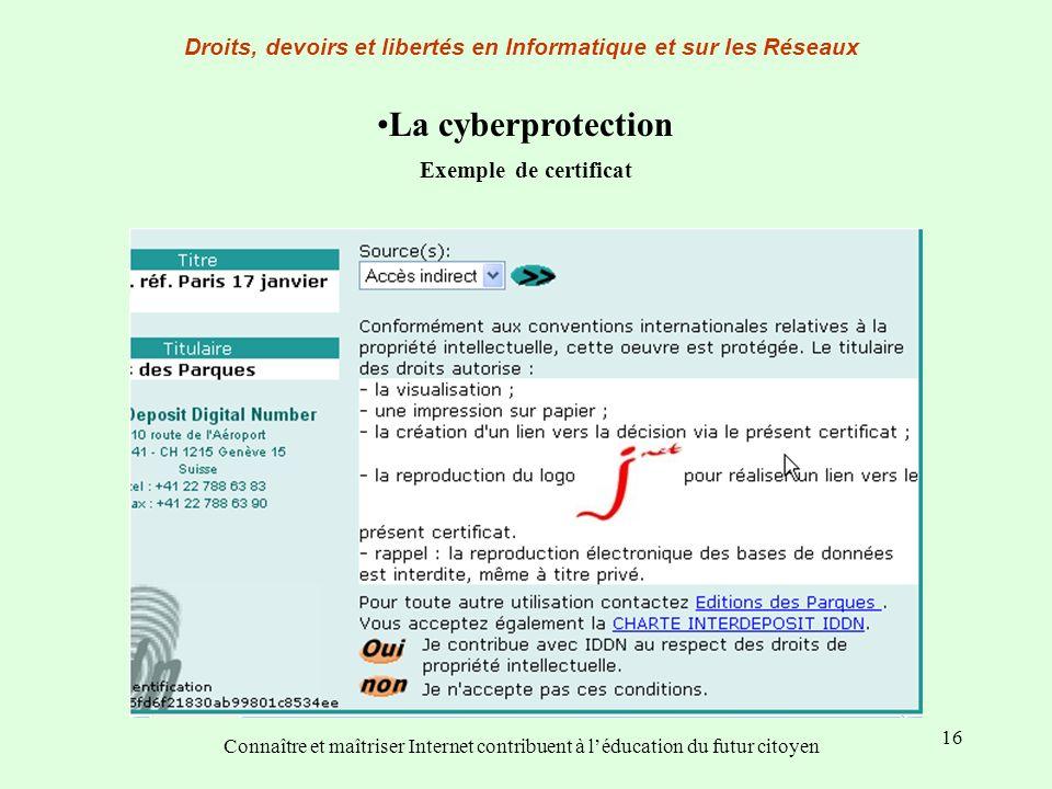 16 La cyberprotection Exemple de certificat Droits, devoirs et libertés en Informatique et sur les Réseaux Connaître et maîtriser Internet contribuent
