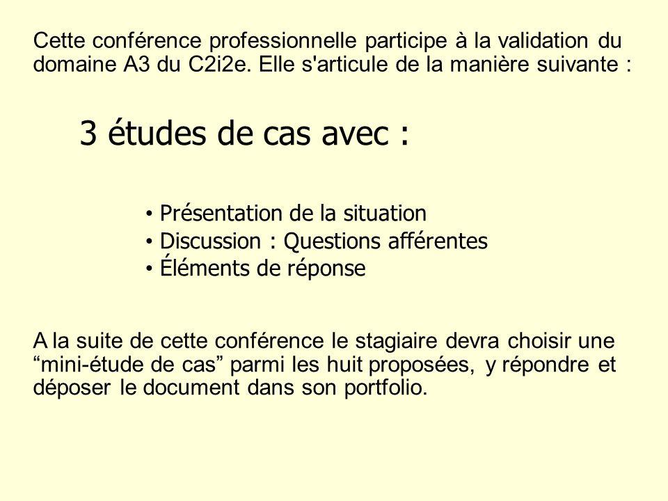 3 études de cas avec : Présentation de la situation Discussion : Questions afférentes Éléments de réponse Cette conférence professionnelle participe à