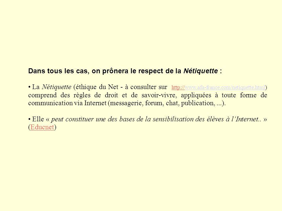 Dans tous les cas, on prônera le respect de la Nétiquette : La Nétiquette (éthique du Net - à consulter sur http://www.afa-france.com/netiquette.html)