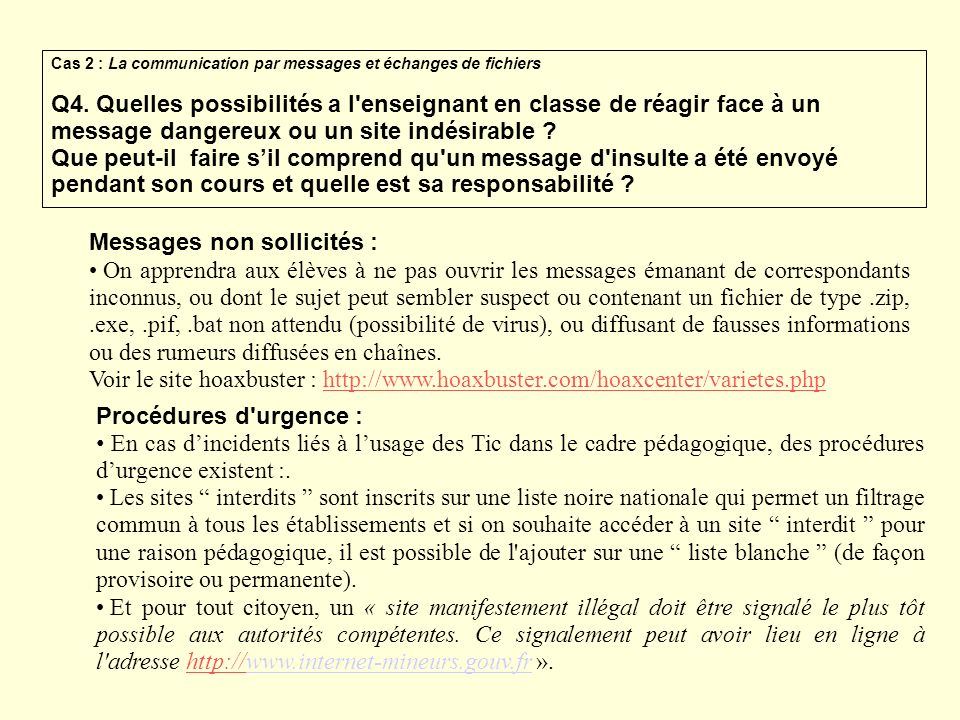 Cas 2 : La communication par messages et échanges de fichiers Q4. Quelles possibilités a l'enseignant en classe de réagir face à un message dangereux