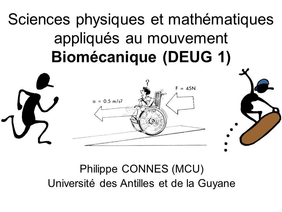 Sciences physiques et mathématiques appliqués au mouvement Biomécanique (DEUG 1) Philippe CONNES (MCU) Université des Antilles et de la Guyane