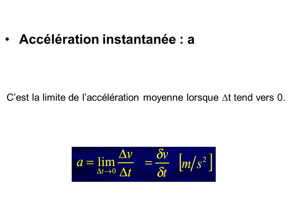 Accélération instantanée : a Cest la limite de laccélération moyenne lorsque t tend vers 0.